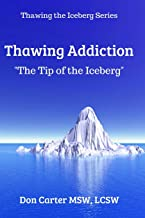 Thawing Addiction: The Tip of the Iceberg (Thawing the Iceberg Series)