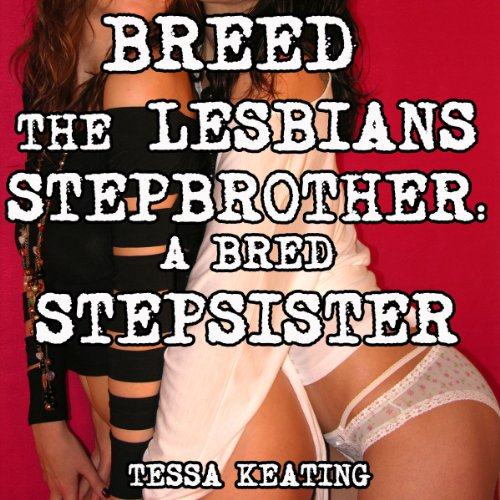 Breed the Lesbians Stepbrother: A Bred Stepsister audiobook cover art