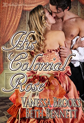 His Colonial Rose (Masterful Husbands Book 0) by [Vanessa Brooks, Beth Bennett, Blushing Books]