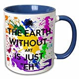3dRose The earth without art is just eh Mug, 11 oz, Blue