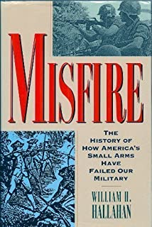 Misfire: The Story of How America's Small Arms Have Failed Our Military