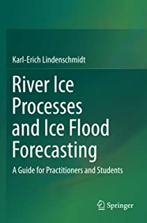 River Ice Processes and Ice Flood Forecasting: A Guide for Practitioners and Students
