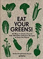 Eat Your Greens!: 22 Ways to Cook a Carrot And788 Other Delicious Recipes to Save the Planet