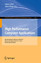 High Performance Computer Applications: 6th International Conference, ISUM 2015, Mexico City, Mexico, March 9-13, 2015, Revised Selected Papers (Communications ... Computer and Information Science Book 595)