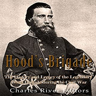 Hood's Brigade: The History and Legacy of the Legendary Texas Brigade During the Civil War cover art