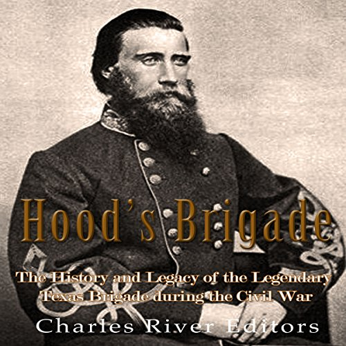 Hood's Brigade: The History and Legacy of the Legendary Texas Brigade During the Civil War audiobook cover art