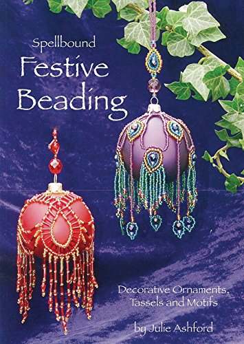 Spellbound Festive Beading: Decorative Ornaments, Tassels and Motifs