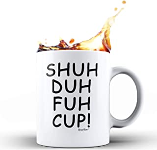 Shop4Ever Funny Coffee Mug Shuh Duh Fuh Cup! Novelty Ceramic Coffee Mug Tea Cup ~ Funny Gift For Coworker Bestfriend Coffee Lover ~ (11 oz.)