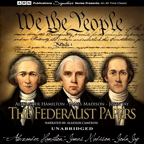 The Federalist Papers                   By:                                                                                                                                 Alexander Hamilton,                                                                                        James Madison,                                                                                        John Jay                               Narrated by:                                                                                                                                 Alastair Cameron                      Length: 19 hrs and 10 mins     87 ratings     Overall 4.6