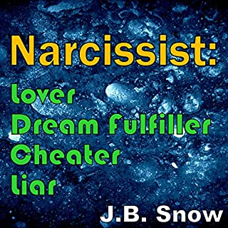 Narcissist: Lover, Dream Fulfiller, Cheater, Liar                   By:                                                                                                                                 J. B. Snow                               Narrated by:                                                                                                                                 William Bahl                      Length: 57 mins     7 ratings     Overall 4.0