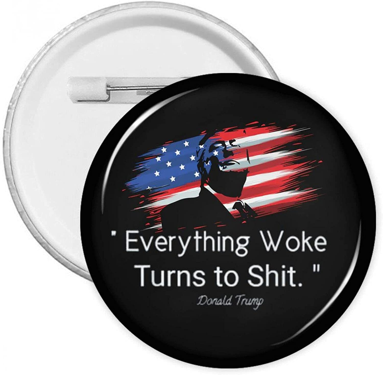 Funny Trump Everything Woke Gorgeous Turns To Round Wi Button Omaha Mall Shit Badges
