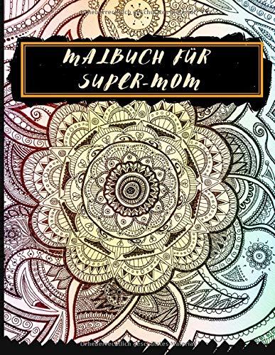 Malbuch für Super-Mom: Mandala-Zeichenbuch für Erwachsene - ideal als Geschenk zum Muttertag - Anti-Stress und Entspannung - Angebot Maltagebuch für Mama - Format A4