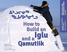 How to Build an Iglu & a Qamutiik: Inuit Tools and Techniques, Volume One