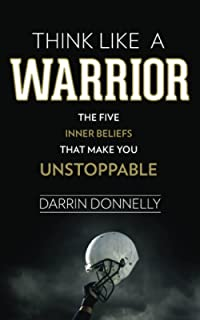 Think Like a Warrior: The Five Inner Beliefs That Make You Unstoppable