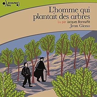 L'homme qui plantait des arbres                   De :                                                                                                                                 Jean Giono                               Lu par :                                                                                                                                 Jacques Bonnaffé                      Durée : 30 min     13 notations     Global 5,0