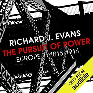 The Pursuit of Power     Europe 1815-1914              De :                                                                                                                                 Richard J Evans                               Lu par :                                                                                                                                 Napoleon Ryan                      Durée : 41 h et 37 min     Pas de notations     Global 0,0