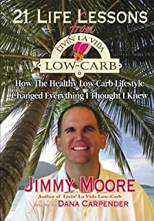 21 Life Lessons From Livin' La Vida Low-Carb: How The Healthy Low-Carb Lifestyle Changed Everything I Thought I Knew
