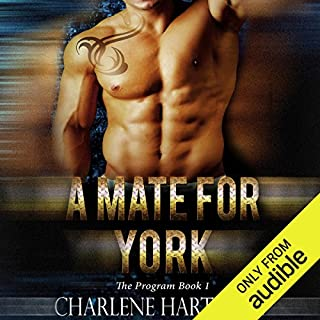 A Mate for York     The Program, Book 1              By:                                                                                                                                 Charlene Hartnady                               Narrated by:                                                                                                                                 Lance Greenfield,                                                                                        Amber Black                      Length: 6 hrs and 50 mins     510 ratings     Overall 4.3