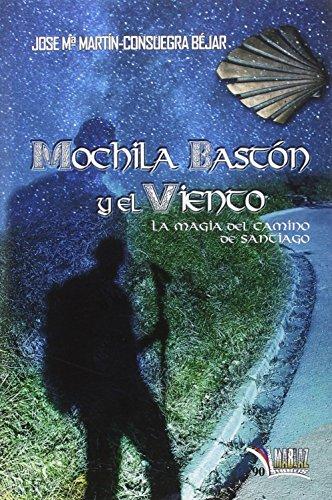 Mochila, bastón y el viento: La magia del camino de Santiago (Libros Mablaz)