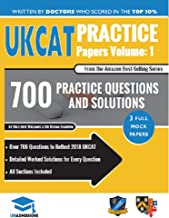 UKCAT Practice Papers Volume One: 3 Full Mock Papers, 700 Questions in the style of the UKCAT, Detailed Worked Solutions for Every Question, UK Clinical Aptitude Test, UniAdmissions
