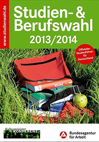 Studien- & Berufswahl 2013/2014: Informationen und Entscheidungshilfen