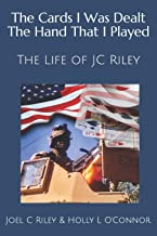 The Cards I Was Dealt The Hand That I Played: The Life of JC Riley