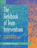 Fieldbook of Team Interventions: Step-by-Step Guide to High Performance Teams