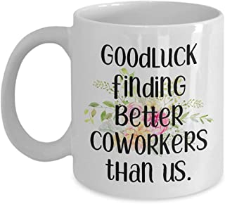Coworker leaving gifts - Going away present for coworker - Goodluck finding better Coworkers than us - Coffee mug tea cup - Funny farewell gift for friend - MG1141 (11oz)