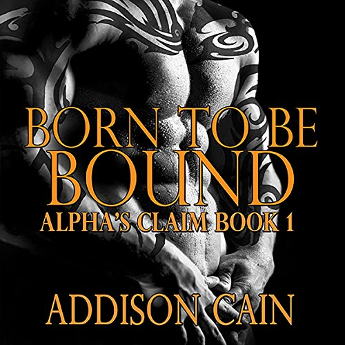 Born to be Bound     Alpha's Claim, Book 1              By:                                                                                                                                 Addison Cain                               Narrated by:                                                                                                                                 Logan McAllister                      Length: 5 hrs and 41 mins     236 ratings     Overall 4.3