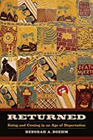 Returned: Going and Coming in an Age of Deportation (California Series in Public Anthropology)