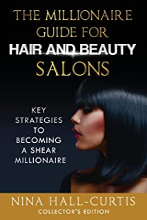 The Millionaire Guide for Hair and Beauty Salons: Key Strategies To Become a Shear Millionaire Collector's Edition
