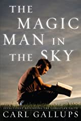 The Magic Man in the Sky: Effectively Defending the Christian Faith Kindle Edition