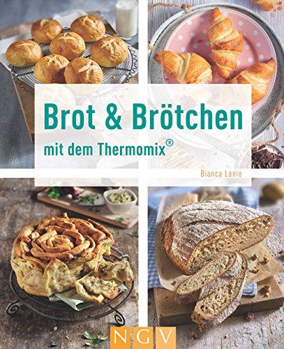 Brot & Brötchen mit dem Thermomix (Kochen und backen mit dem Thermomix®)