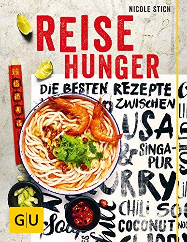 Reisehunger: Die besten Rezepte zwischen USA und Singapur (GU Themenkochbuch)