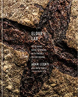 Flour Lab: An At-Home Guide to Baking with Freshly Milled Grains by [Adam Leonti, Katie Parla, Marc Vetri]