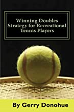 Winning Doubles Strategy for Recreational Tennis Players: Tips and Tactics to Transform Your Game