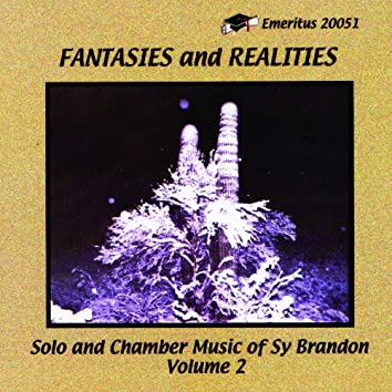 Fantasies and Realities - Solo and Chamber Music of Sy Brandon Vol. 2