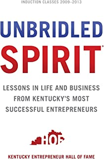 Unbridled Spirit: Lessons in Life and Business from Kentucky's Most Successful Entrepreneurs