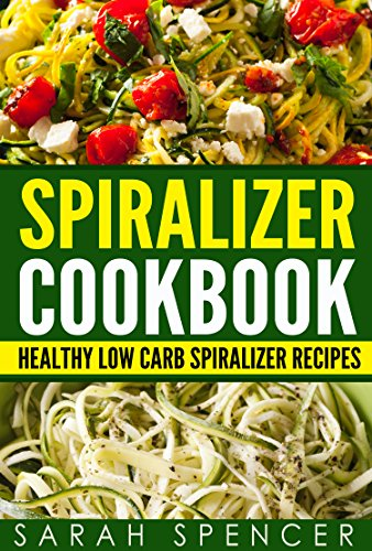 Spiralizer Cookbook: Healthy Low Carb Spiralizer Recipes (English Edition)