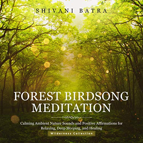 Download Forest Birdsong Meditation: Calming Ambient Nature Sounds and Positive Affirmations for Relaxing, De audio book