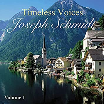 Timeless Voices: Joseph Schmidt Vol 1
