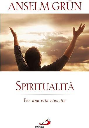 Spiritualità. Per una vita riuscita