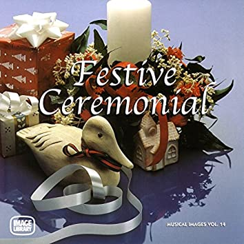 Festive and Ceremonial: Musical Images, Vol. 14