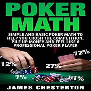 Poker Math     Simple and Basic Poker Math to Help You Crush the Competition, Pile Up Money and Feel Like a Professional Poker Player              By:                                                                                                                                 James Chesterton                               Narrated by:                                                                                                                                 Jim Kent                      Length: 39 mins     2 ratings     Overall 4.0