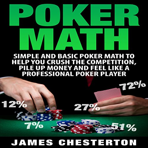 Poker Math     Simple and Basic Poker Math to Help You Crush the Competition, Pile Up Money and Feel Like a Professional Poker Player              By:                                                                                                                                 James Chesterton                               Narrated by:                                                                                                                                 Jim Kent                      Length: 39 mins     2 ratings     Overall 3.5