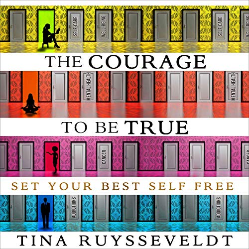 The Courage to Be True Audiobook By Tina Ruysseveldt cover art