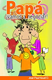 Papá, ¡vamos a negociar!: Guía rápida para padres primerizos que están viviendo la experiencia de ser Papás. (Spanish Edition)