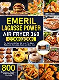 Emeril Lagasse Power Air Fryer 360 Cookbook: 800 Delicious, Healthy and Everyday Recipes For the Power Airfryer 360 to Air Fry, Bake, Rotisserie, Dehydrate, Roast, and Slow Cook