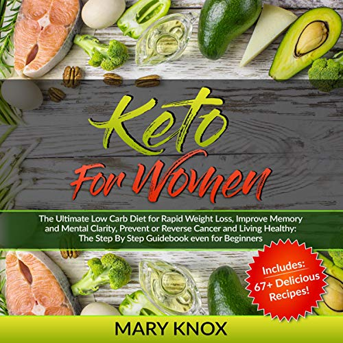 Keto for Women: The Ultimate Low Carb Diet for Rapid Weight Loss, Improve Memory and Mental Clarity, Prevent or Reverse Cancer and Living Healthy audiobook cover art