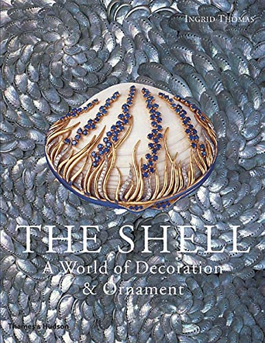 Compare Textbook Prices for The Shell: A World of Decoration and Ornament First Edition Edition ISBN 9780500513576 by Thomas, Ingrid